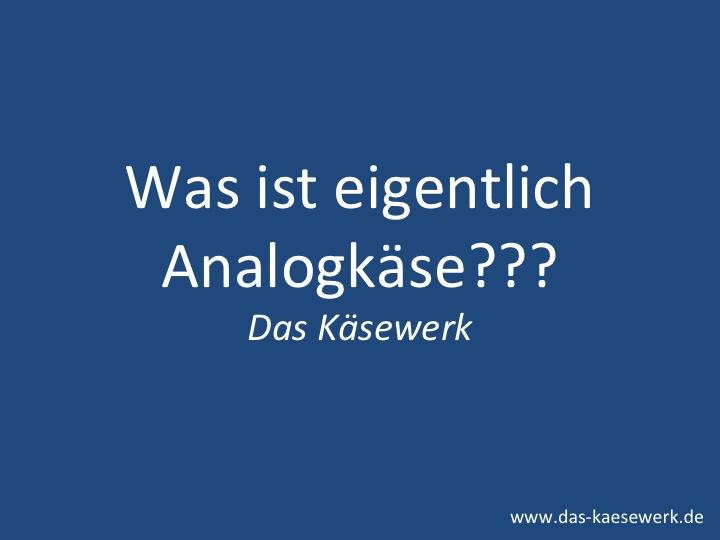 Analogkäse - Was ist eigentlich Analogkäse?